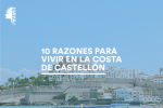 Invertir en Castellón: Diez razones para vivir en su costa